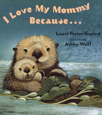 I Love My Mommy Because By Porter-Gaylord, Laurel/ Wolff, Ashley (ILT)