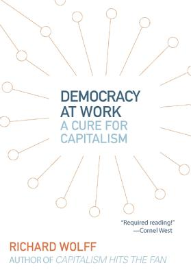 Democracy at Work By Wolff, Richard D.
