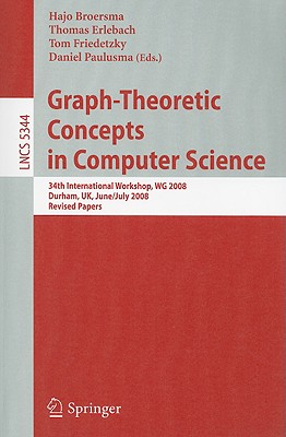 Graph-Theoretic Concepts in Computer Science By Broersma, Hajo (EDT)/ Erlebach, Thomas (EDT)/ Friedetzky, Tom (EDT)/ Paulusma, Daniel (EDT)